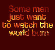 Some Men Just Want To Watch The World Burn by Thomas Erlandsen