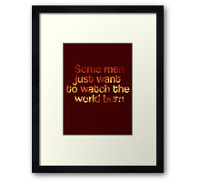 Some Men Just Want To Watch The World Burn Framed Print
