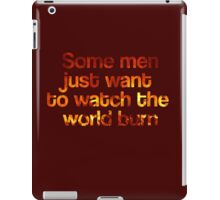 Some Men Just Want To Watch The World Burn iPad Case/Skin