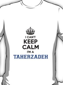 I cant keep calm Im a TAHERZADEH T-Shirt