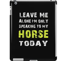 Leave me alone I'm only speaking to my Horse today - T-shirts & Hoodies iPad Case/Skin