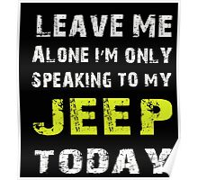 Leave me alone I'm only speaking to my Jeep today - T-shirts & Hoodies Poster