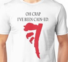 Oh Crap, I've been Cain-ed Unisex T-Shirt