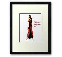 """Well, if it isn't the bitch in the red dress."" Framed Print"