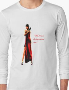 """Well, if it isn't the bitch in the red dress."" Long Sleeve T-Shirt"