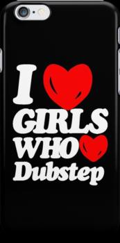 I love girls who love dubstep (dark)  by DropBass