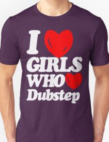 I love girls who love dubstep (dark)  T-Shirt
