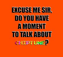DO YOU HAVE  A MOMENT  TO TALK ABOUT  CHIPTUNE? Unisex T-Shirt