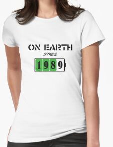 On Earth Since 1989 Womens Fitted T-Shirt
