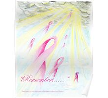 """Remember.......""    Dedicated to those lost to Breast Cancer Poster"