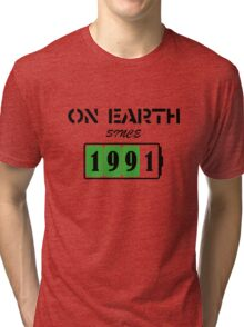 On Earth Since 1991 Tri-blend T-Shirt