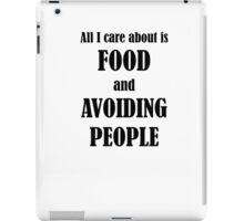 All I Care About Is Food And Avoiding People iPad Case/Skin