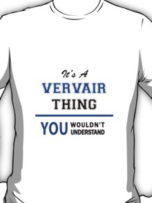 It's a VERVAIR thing, you wouldn't understand !! T-Shirt