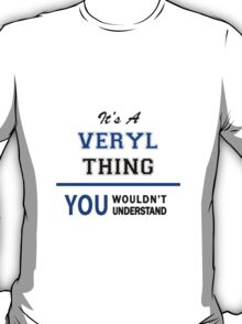 It's a VERYL thing, you wouldn't understand !! T-Shirt