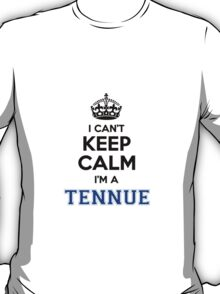 I cant keep calm Im a TENNUE T-Shirt