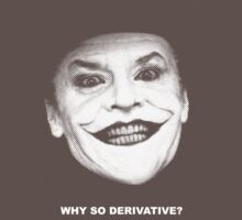 Why so Derivative? by ZAAAAP
