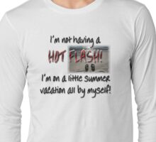 Hot Flash - NOT! Long Sleeve T-Shirt