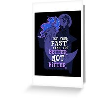 Let Your Past Make You Better Not Bitter Greeting Card