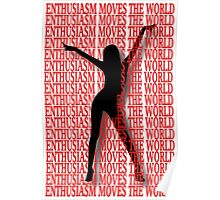 ❀◕‿◕❀ ENTHUSIASM MOVES THE WORLD ❀◕‿◕❀ Poster
