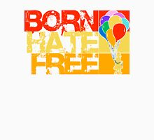 born hate free Unisex T-Shirt