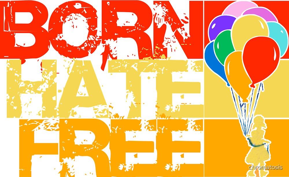 born hate free by chromatosis