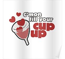Fill your menstrual cup up Poster