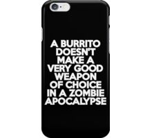 A burrito doesn't make a very good weapon of choice in a Zombie Apocalypse iPhone Case/Skin