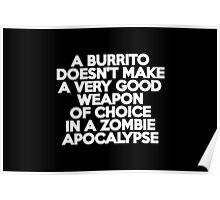 A burrito doesn't make a very good weapon of choice in a Zombie Apocalypse Poster