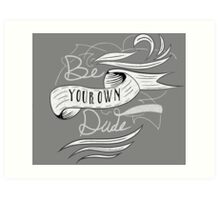 Be Your Own Dude Art Print