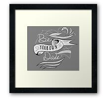 Be Your Own Dude Framed Print