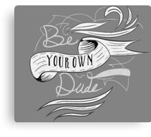 Be Your Own Dude Canvas Print