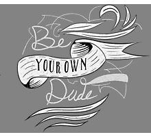 Be Your Own Dude Photographic Print