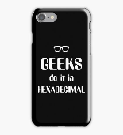 Geeks Do It In Hexadecimal iPhone Case/Skin