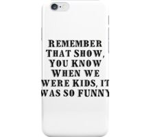 Remember That Show iPhone Case/Skin