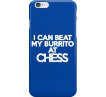 I can beat my burrito at chess iPhone Case/Skin