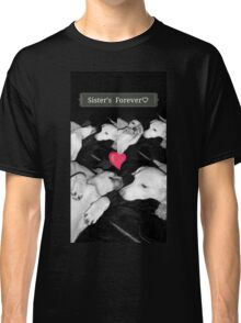 Sister's Forever ♡ Classic T-Shirt