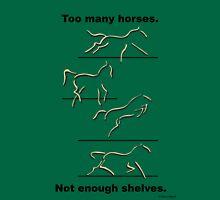 Too many horses......(dark writing) T-Shirt