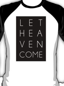 Let Heaven Come T-Shirt
