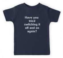 Have you tried switching it off and on again? Kids Tee
