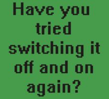 Have you tried switching it off and on again? Baby Tee
