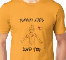 Zombies Need Love Too Unisex T-Shirt