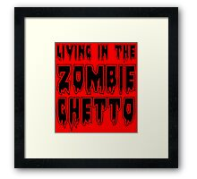 LIVING IN THE ZOMBIE GHETTO by Zombie Ghetto Framed Print