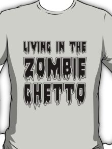 LIVING IN THE ZOMBIE GHETTO by Zombie Ghetto T-Shirt