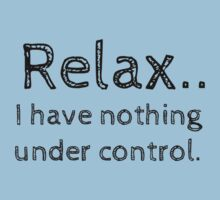 Relax.. I have nothing under control. Kids Clothes