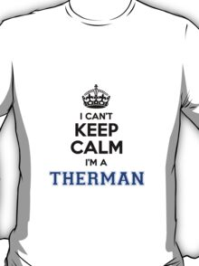 I cant keep calm Im a THERMAN T-Shirt