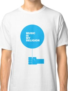 Music is my Religion Classic T-Shirt