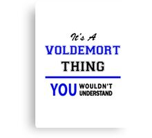 It's a VOLDEMORT thing, you wouldn't understand !! Canvas Print