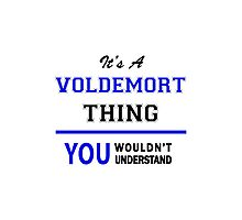 It's a VOLDEMORT thing, you wouldn't understand !! Photographic Print