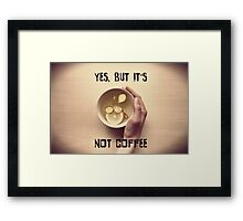 Yes, but it's not coffee Framed Print