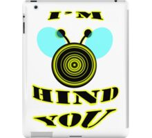 I'm bee hind you iPad Case/Skin